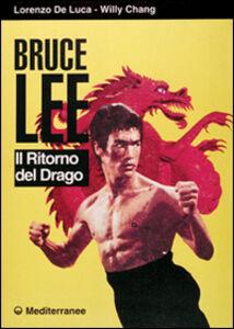 Libro Bruce Lee. Il ritorno del drago Lorenzo De Luca , Willy Chang
