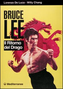 Bruce Lee. Il ritorno del drago - Lorenzo De Luca,Willy Chang - copertina