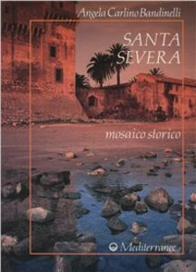 Libro Santa Severa. Mosaico storico Angela Carlino Bandinelli