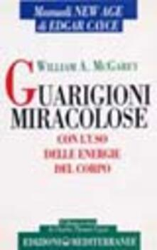 Guarigioni miracolose - Edgar Cayce,William A. McGarey - copertina