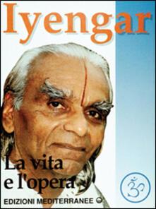 Iyengar. La vita e l'opera - B. K. S. Iyengar - copertina