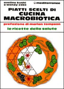 Libro Piatti scelti di cucina macrobiotica Aveline Kushi , Wendy Esko