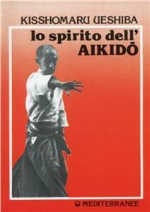 Libro Lo spirito dell'aikido Kisshomaru Ueshiba