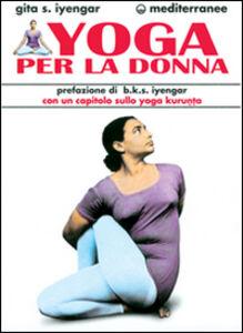 Foto Cover di Yoga per la donna, Libro di Geeta S. Iyengar, edito da Edizioni Mediterranee