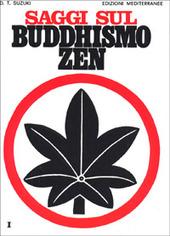 Saggi sul buddhismo Zen. Vol. 1: Una spiegazione chiara e precisa dello zen.