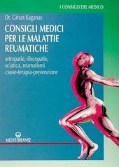 Consigli medici per le malattie reumatiche. Artropatie, discopatie, sciatica, reumatismi. Cause, terapia, prevenzione