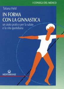 Libro In forma con la ginnastica. Un aiuto pratico per la salute e la vita quotidiana Tatiana Held