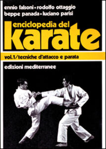 Libro Enciclopedia del karatè. Vol. 1: Tecniche fondamentali d'Attacco e parata. Ennio Falsoni , Giuseppe Panada