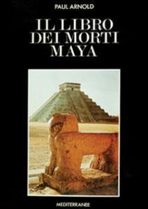 Libro Il libro dei morti maya Paul Arnold