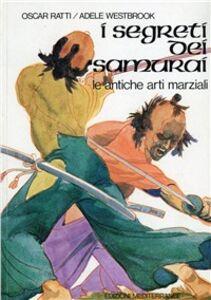 Libro I segreti dei samurai. Le antiche arti marziali Oscar Ratti , Adele Westbrook