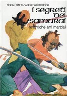 I segreti dei samurai. Le antiche arti marziali - Oscar Ratti,Adele Westbrook - copertina
