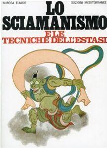 Libro Lo sciamanismo e le tecniche dell'estasi Mircea Eliade