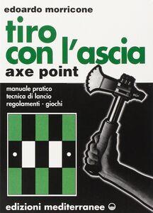 Foto Cover di Tiro con l'ascia-Axe-point, Libro di Edoardo Morricone, edito da Edizioni Mediterranee