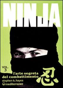 Foto Cover di Ninja. Vol. 3: L'Arte segreta del combattimento., Libro di Stephen K. Hayes, edito da Edizioni Mediterranee