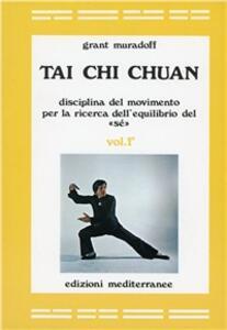 Tai Chi Chuan. Disciplina del movimento per la ricerca dell'equilibrio del «Sé». Vol. 1