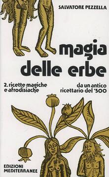 Magia delle erbe. Vol. 2: Ricette magiche e afrodisiache..pdf