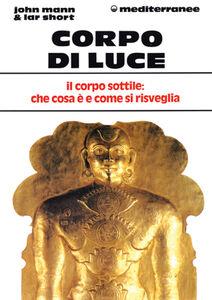 Foto Cover di Corpo di luce, Libro di John Mann,Lar Short, edito da Edizioni Mediterranee