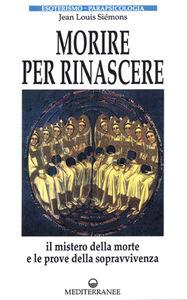 Foto Cover di Morire per rinascere, Libro di Jean-Louis Siémons, edito da Edizioni Mediterranee
