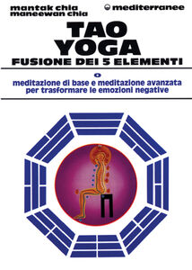 Libro Tao yoga. Fusione dei cinque elementi Mantak Chia , Maneewan Chia