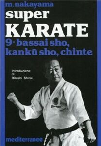 Foto Cover di Super karate. Vol. 9: Bassai Sho, Kanku Sho, Chinte., Libro di Masatoshi Nakayama, edito da Edizioni Mediterranee
