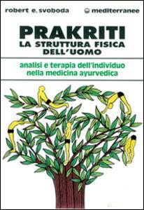 Foto Cover di Prakriti. La struttura fisica dell'uomo, Libro di E. Robert Svoboda, edito da Edizioni Mediterranee