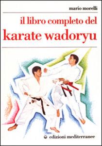 Foto Cover di Il libro completo del karate wadoryu, Libro di Mario Morelli, edito da Edizioni Mediterranee
