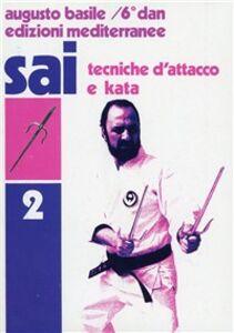 Foto Cover di Sai. Vol. 2: Tecniche d'Attacco e kata., Libro di Augusto Basile, edito da Edizioni Mediterranee