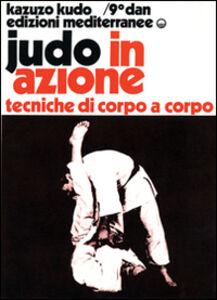 Libro Judo in azione. Vol. 4: Tecniche di corpo a corpo. Kazuzo Kudo