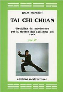 Libro Tai Chi Chuan. Disciplina del movimento per la ricerca dell'equilibrio del «Sé». Vol. 2 Grant Muradoff