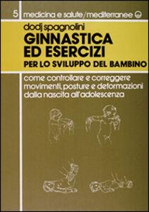 Libro Ginnastica ed esercizi per lo sviluppo del bambino Dodj Spagnolini