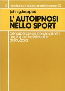 Libro L' autoipnosi nello sport per superare se stessi e gli altri negli sport individuali e di squadra G. John Kappas