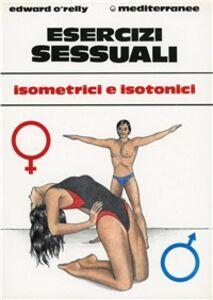 Foto Cover di Esercizi sessuali. Isometrici e isotonici, Libro di Edward O'Relly, edito da Edizioni Mediterranee