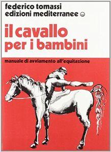 Il cavallo per i bambini. Manuale di avviamento all'equitazione