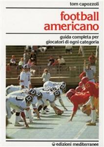 Libro Football americano. Guida completa per giocatori di ogni categoria Tom Capozzoli