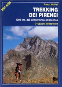 Libro Trekking dei Pirenei. 1000 km. dal Mediterraneo all'Atlantico Franco Michieli
