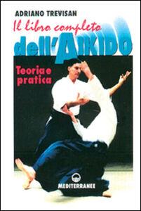 Foto Cover di Il libro completo dell'aikido. Teoria e pratica, Libro di Adriano Trevisan, edito da Edizioni Mediterranee