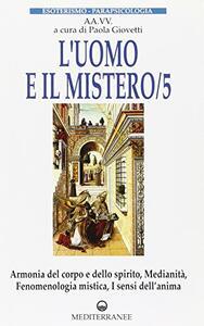 L' uomo e il mistero. Vol. 5: Medianità, profezia, medicina esoterica, spiritualità, nuova coscienza.
