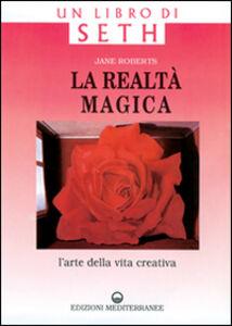 Libro La realtà magica. Un libro di Seth. L'arte della vita creativa Jane Roberts