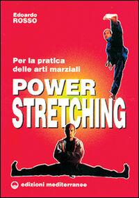Power stretching. Per la pratica delle arti marziali