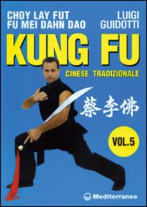 Foto Cover di Kung fu tradizionale cinese. Vol. 5: Cho lai fut. Fu mei dahn dao., Libro di Luigi Guidotti, edito da Edizioni Mediterranee