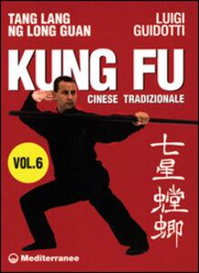 Foto Cover di Kung fu tradizionale cinese. Vol. 6: Tang lang. Ng long guan., Libro di Luigi Guidotti, edito da Edizioni Mediterranee