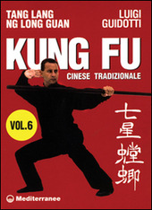 Kung fu tradizionale cinese. Vol. 6: Tang lang. Ng long guan.
