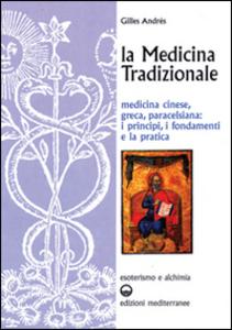 Libro La medicina tradizionale. Medicina cinese, greca, paracelsiana: i principi, i fondamenti, la pratica Gilles Andrès
