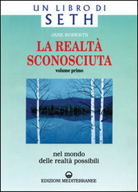 La realtà sconosciuta. Vol. 1: Nel mondo delle realtà possibili. Un libro di Seth.