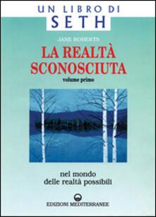 Camfeed.it La realtà sconosciuta. Vol. 1: Nel mondo delle realtà possibili. Un libro di Seth. Image