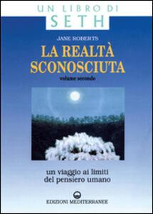 La realtà sconosciuta. Vol. 2: Un viaggio ai limiti del pensiero umano. Un libro di Seth. - Jane Roberts - copertina