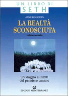 Equilibrifestival.it La realtà sconosciuta. Vol. 2: Un viaggio ai limiti del pensiero umano. Un libro di Seth. Image