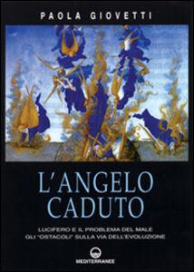 Libro L' angelo caduto. Lucifero e il problema del male. Gli «Ostacoli» sulla via dell'evoluzione Paola Giovetti