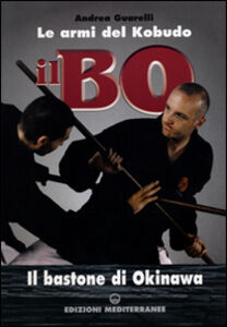 Libro Il bo. Il bastone di Okinawa Andrea Guarelli