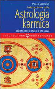 Libro Iniziazione alla astrologia karmica. Scopri chi sei stato e chi sarai Paolo Crimaldi